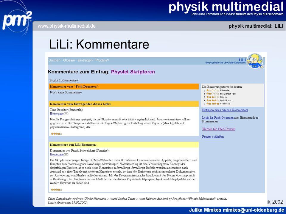 physik multimedial Lehr- und Lernmodule für das Studium der Physik als Nebenfach LiLi: Kommentare physik multimedial: LiLi Julika Mimkes mimkes@uni-oldenburg.de Tag der Physik, 2002 www.physik-multimedial.de