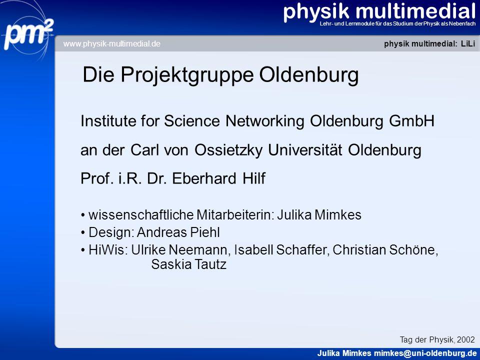 physik multimedial Lehr- und Lernmodule für das Studium der Physik als Nebenfach LiLi: Komplette Ausgabe des Links physik multimedial: LiLi Julika Mimkes mimkes@uni-oldenburg.de Tag der Physik, 2002 www.physik-multimedial.de