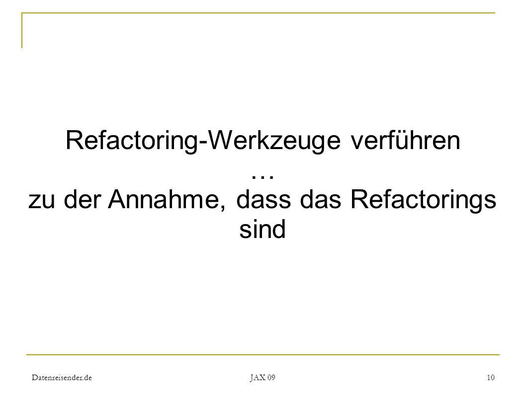 Datenreisender.de JAX 09 10 Refactoring-Werkzeuge verführen … zu der Annahme, dass das Refactorings sind