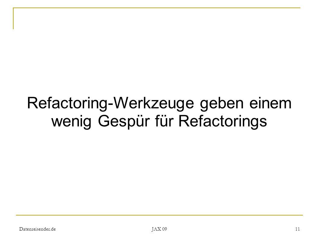 Datenreisender.de JAX 09 11 Refactoring-Werkzeuge geben einem wenig Gespür für Refactorings