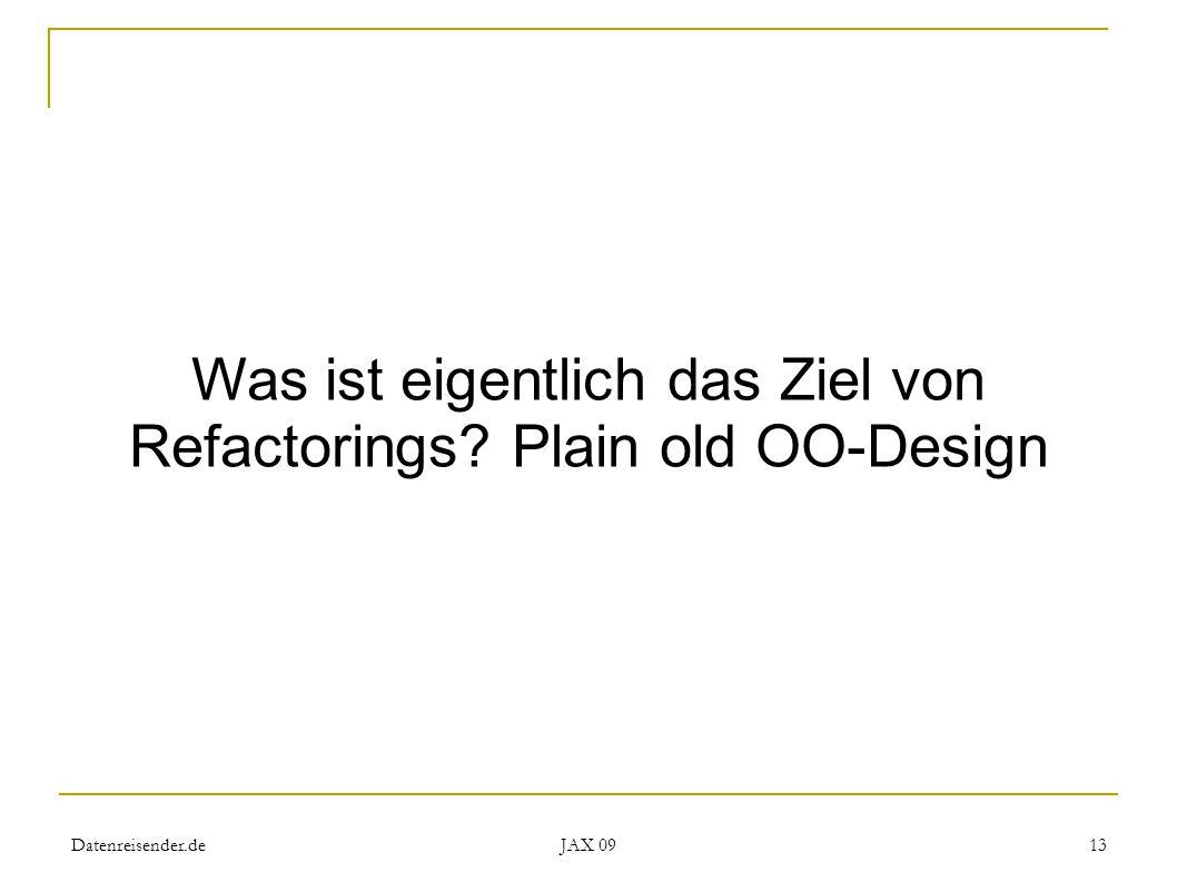 Datenreisender.de JAX 09 13 Was ist eigentlich das Ziel von Refactorings Plain old OO-Design