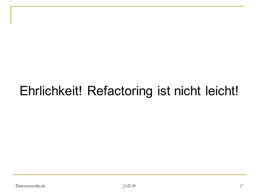 Datenreisender.de JAX 09 17 Ehrlichkeit! Refactoring ist nicht leicht!