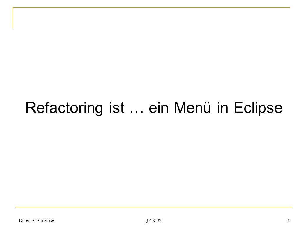 Datenreisender.de JAX 09 4 Refactoring ist … ein Menü in Eclipse
