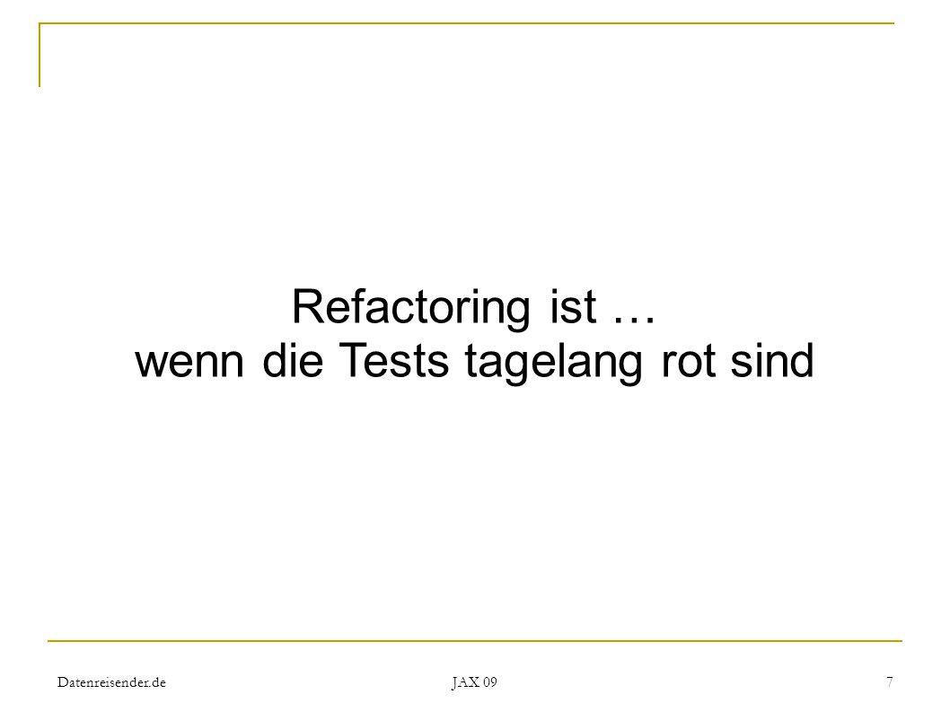 Datenreisender.de JAX 09 7 Refactoring ist … wenn die Tests tagelang rot sind