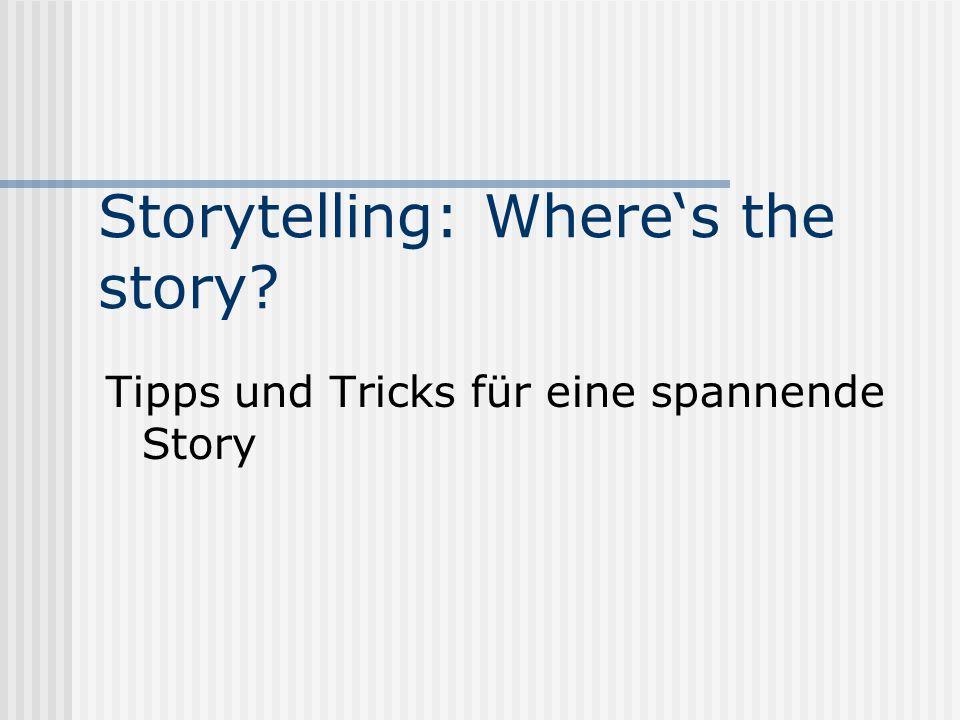 Storytelling: Where's the story Tipps und Tricks für eine spannende Story