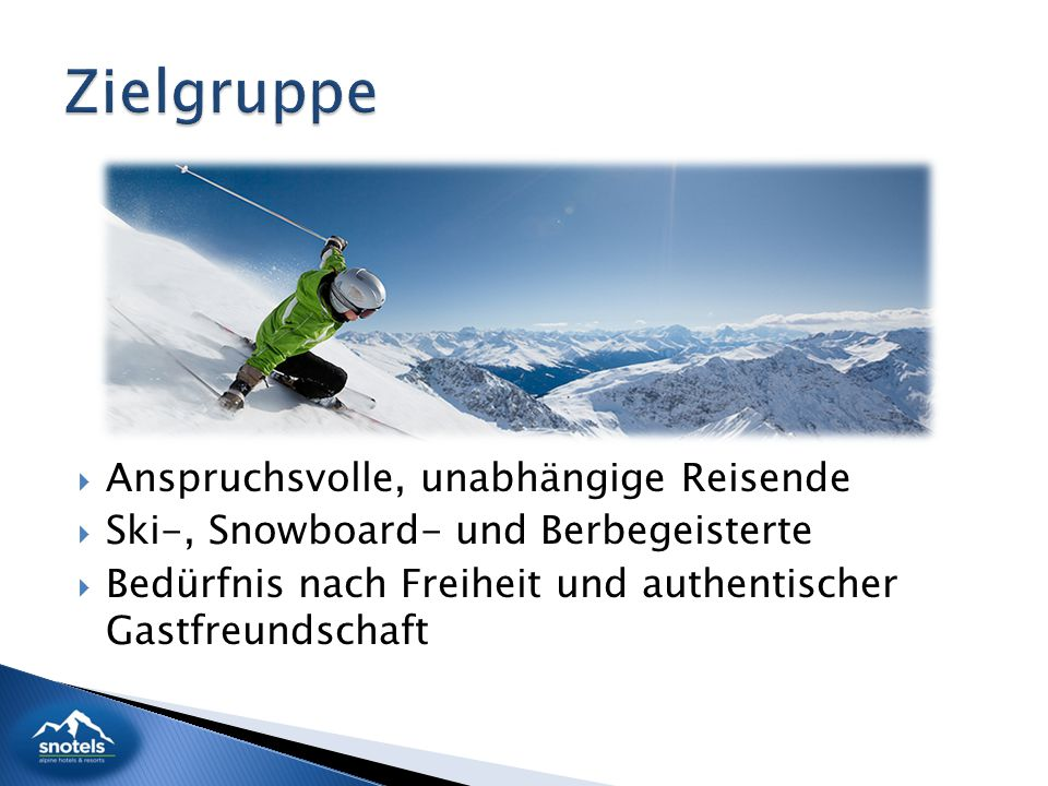  Anspruchsvolle, unabhängige Reisende  Ski-, Snowboard- und Berbegeisterte  Bedürfnis nach Freiheit und authentischer Gastfreundschaft