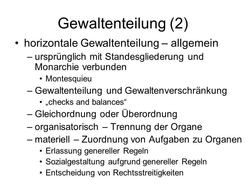 Gewaltenteilung (2) horizontale Gewaltenteilung – allgemein –ursprünglich mit Standesgliederung und Monarchie verbunden Montesquieu –Gewaltenteilung u