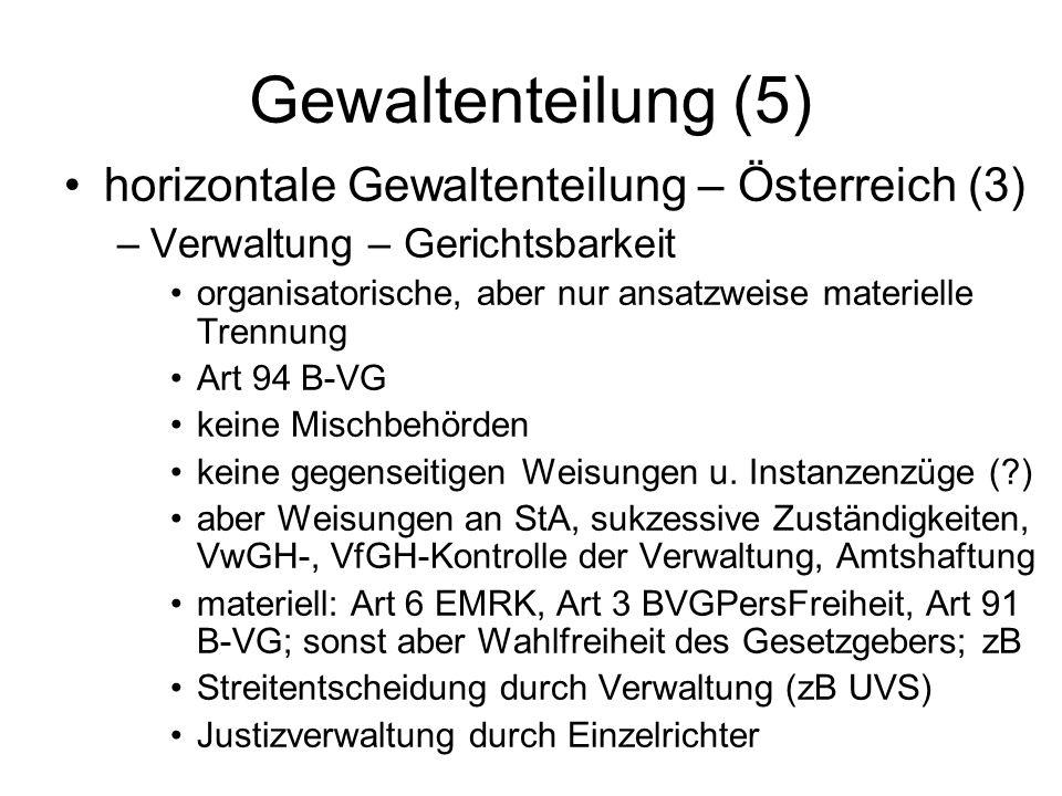 Gewaltenteilung (5) horizontale Gewaltenteilung – Österreich (3) –Verwaltung – Gerichtsbarkeit organisatorische, aber nur ansatzweise materielle Trenn