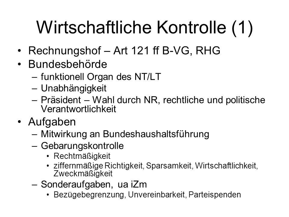 Wirtschaftliche Kontrolle (1) Rechnungshof – Art 121 ff B-VG, RHG Bundesbehörde –funktionell Organ des NT/LT –Unabhängigkeit –Präsident – Wahl durch N
