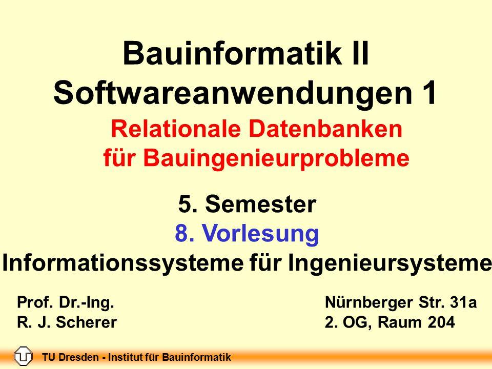 TU Dresden - Institut für Bauinformatik Folie-Nr.: 1 Bauinformatik II, Softwareanwendungen 1; 8. Vorlesung Bauinformatik II Softwareanwendungen 1 5. S
