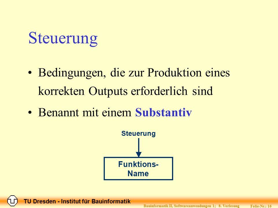 TU Dresden - Institut für Bauinformatik Folie-Nr.: 16 Bauinformatik II, Softwareanwendungen 1; 8. Vorlesung Steuerung Bedingungen, die zur Produktion