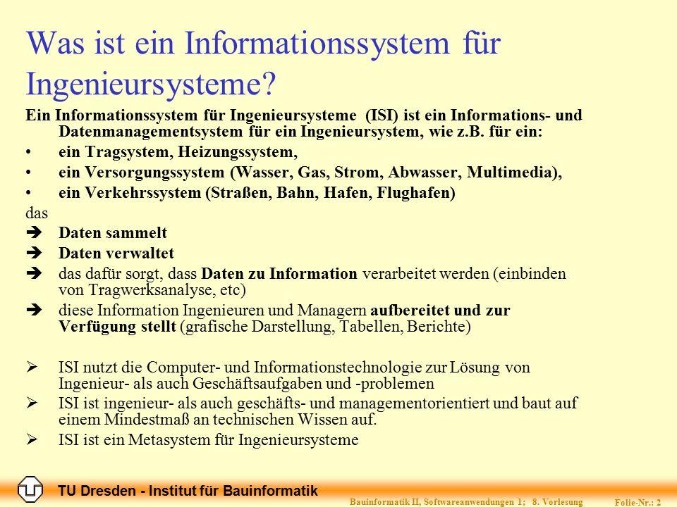 TU Dresden - Institut für Bauinformatik Folie-Nr.: 2 Bauinformatik II, Softwareanwendungen 1; 8. Vorlesung Was ist ein Informationssystem für Ingenieu