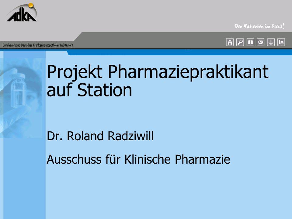 Projekt Pharmaziepraktikant auf Station Dr. Roland Radziwill Ausschuss für Klinische Pharmazie