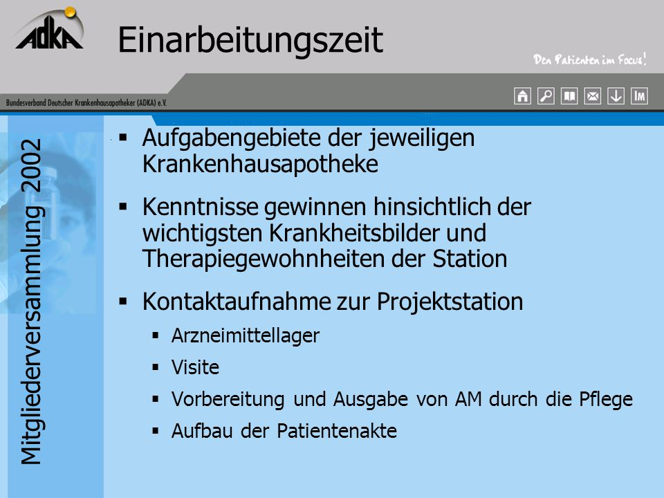 Mitgliederversammlung 2002 Einarbeitungszeit  Aufgabengebiete der jeweiligen Krankenhausapotheke  Kenntnisse gewinnen hinsichtlich der wichtigsten K