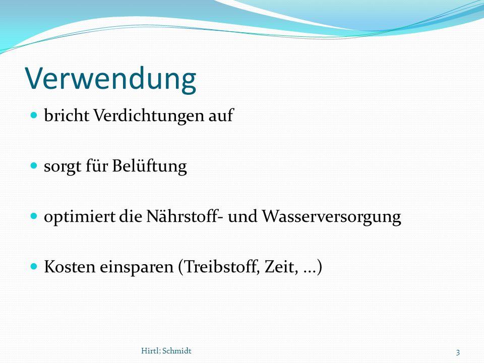 Verwendung bricht Verdichtungen auf sorgt für Belüftung optimiert die Nährstoff- und Wasserversorgung Kosten einsparen (Treibstoff, Zeit,...) Hirtl; Schmidt3