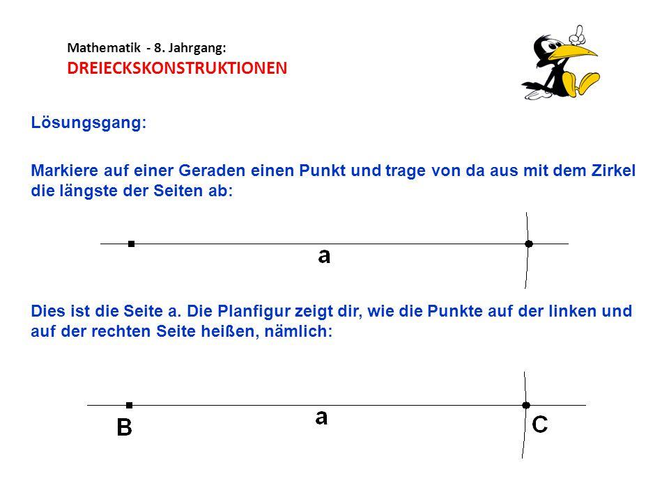 Mathematik - 8. Jahrgang: DREIECKSKONSTRUKTIONEN Lösungsgang: Markiere auf einer Geraden einen Punkt und trage von da aus mit dem Zirkel die längste d