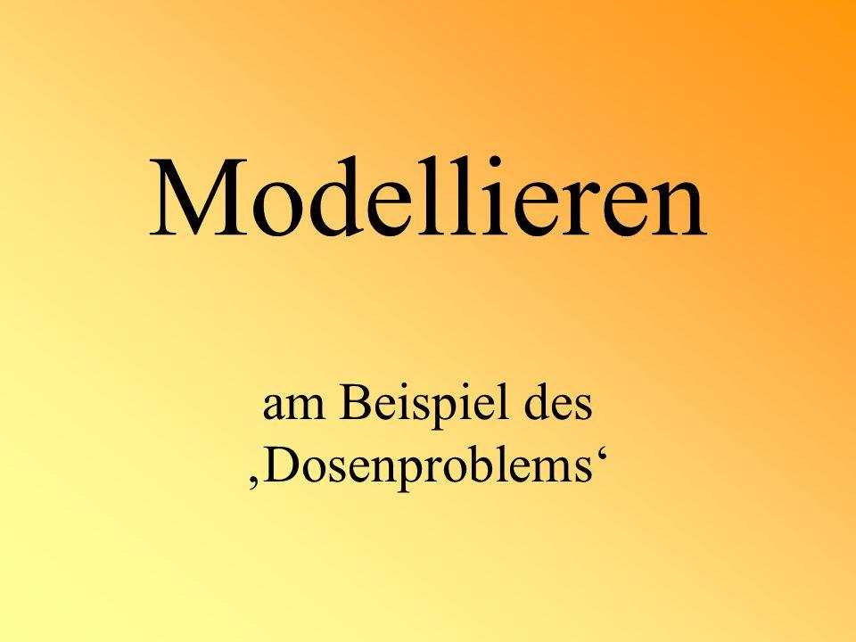 Modellieren am Beispiel des 'Dosenproblems'
