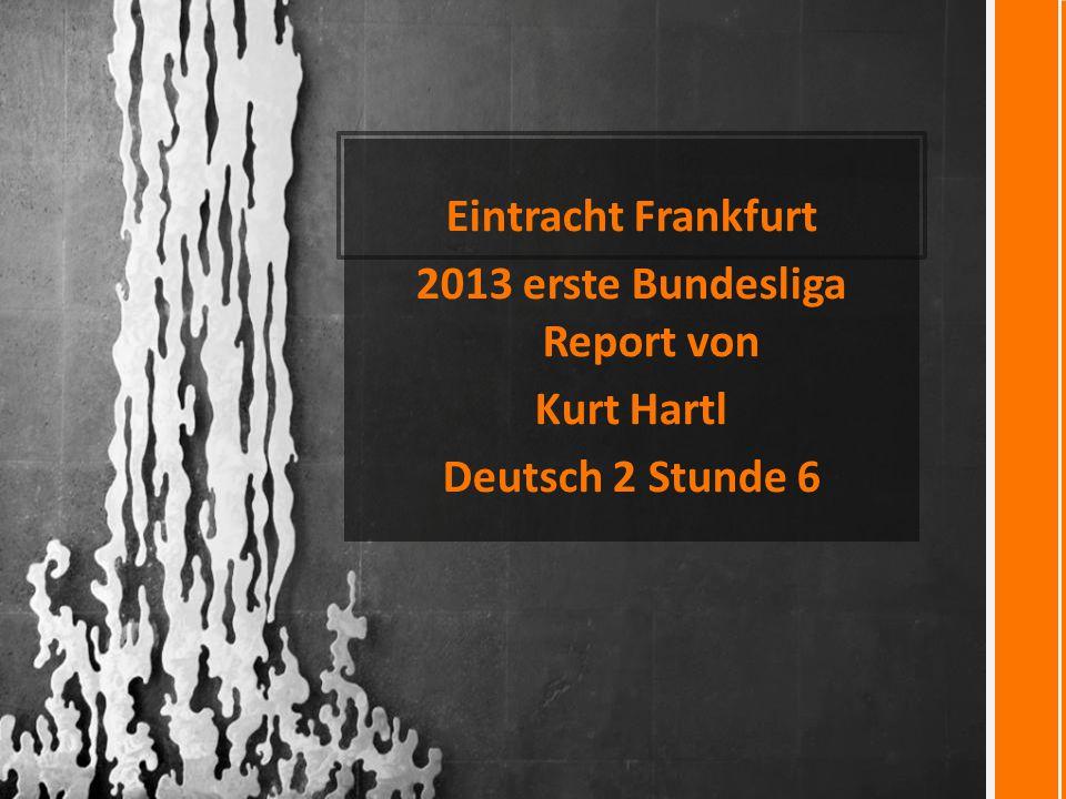 Eintracht Frankfurt 2013 erste Bundesliga Report von Kurt Hartl Deutsch 2 Stunde 6