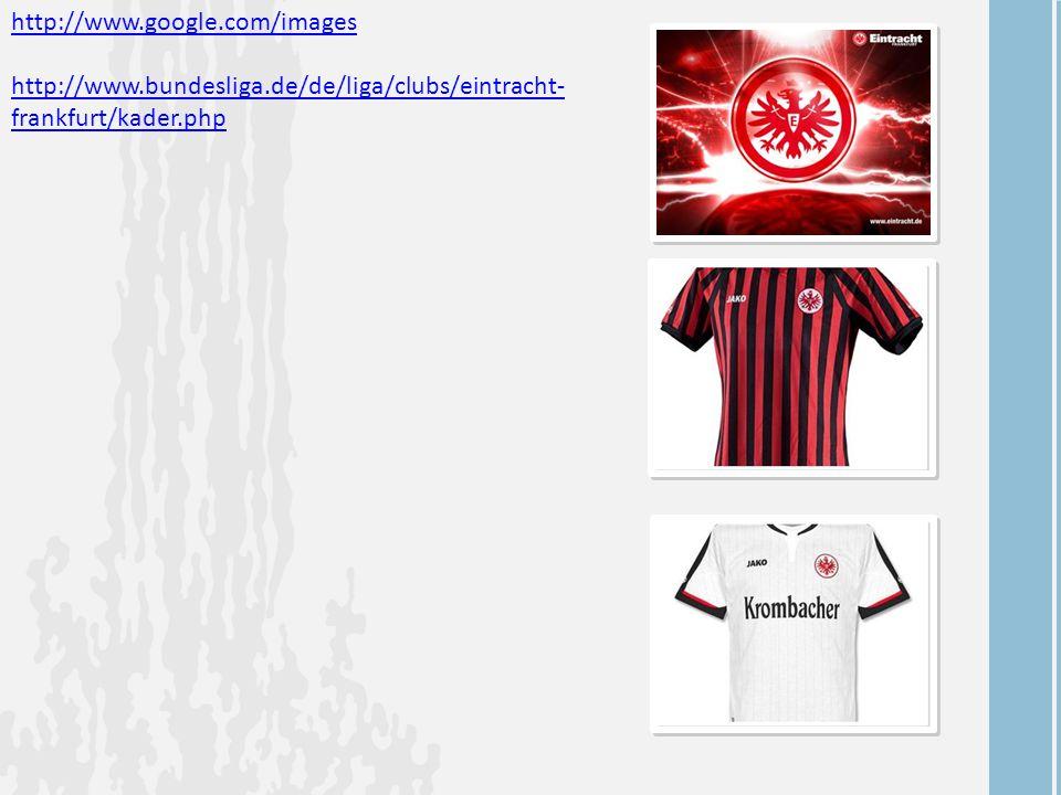http://www.google.com/images http://www.bundesliga.de/de/liga/clubs/eintracht- frankfurt/kader.php