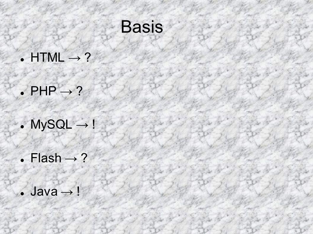 Basis HTML → ? PHP → ? MySQL → ! Flash → ? Java → !
