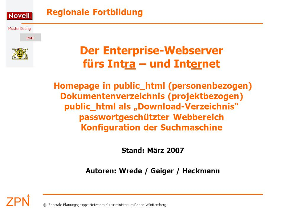 © Zentrale Planungsgruppe Netze am Kultusministerium Baden-Württemberg Musterlösung Stand: März 2007 22 Wrede/Geiger/Heckmann: Webdienste in der ML 2 Anhang: Intranet = Internet .