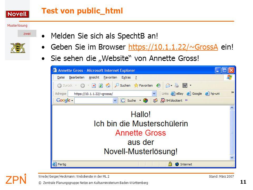 © Zentrale Planungsgruppe Netze am Kultusministerium Baden-Württemberg Musterlösung Stand: März 2007 11 Wrede/Geiger/Heckmann: Webdienste in der ML 2 Test von public_html Melden Sie sich als SpechtB an.