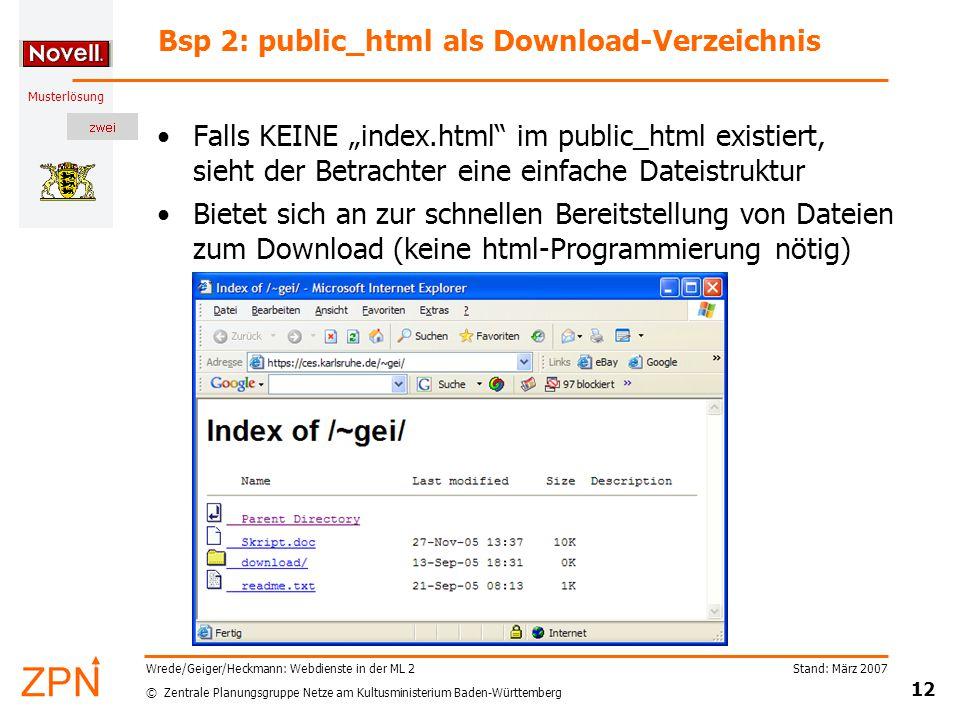 """© Zentrale Planungsgruppe Netze am Kultusministerium Baden-Württemberg Musterlösung Stand: März 2007 12 Wrede/Geiger/Heckmann: Webdienste in der ML 2 Bsp 2: public_html als Download-Verzeichnis Falls KEINE """"index.html im public_html existiert, sieht der Betrachter eine einfache Dateistruktur Bietet sich an zur schnellen Bereitstellung von Dateien zum Download (keine html-Programmierung nötig)"""