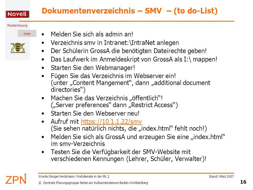 © Zentrale Planungsgruppe Netze am Kultusministerium Baden-Württemberg Musterlösung Stand: März 2007 16 Wrede/Geiger/Heckmann: Webdienste in der ML 2 Dokumentenverzeichnis – SMV – (to do-List) Melden Sie sich als admin an.
