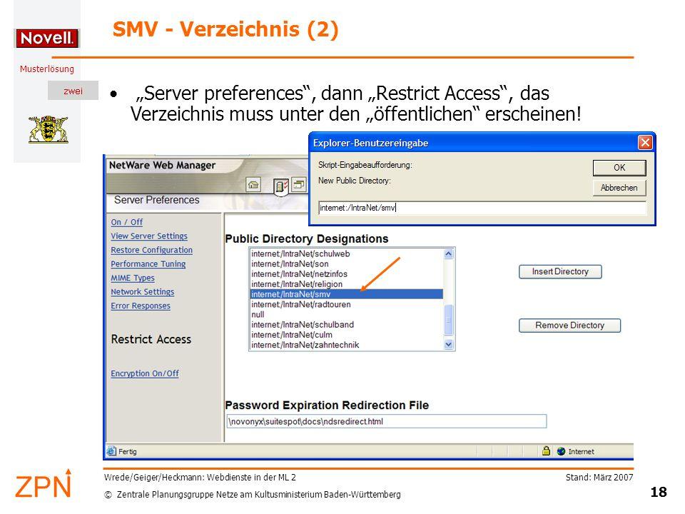 """© Zentrale Planungsgruppe Netze am Kultusministerium Baden-Württemberg Musterlösung Stand: März 2007 18 Wrede/Geiger/Heckmann: Webdienste in der ML 2 SMV - Verzeichnis (2) """"Server preferences , dann """"Restrict Access , das Verzeichnis muss unter den """"öffentlichen erscheinen!"""