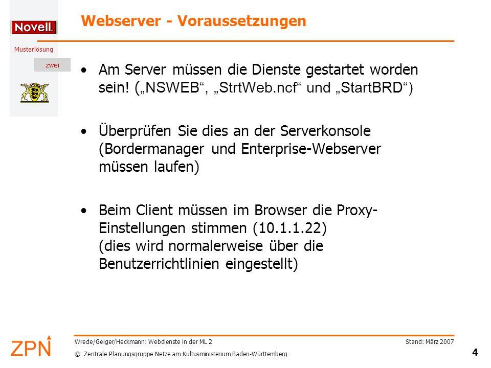 © Zentrale Planungsgruppe Netze am Kultusministerium Baden-Württemberg Musterlösung Stand: März 2007 4 Wrede/Geiger/Heckmann: Webdienste in der ML 2 Webserver - Voraussetzungen Am Server müssen die Dienste gestartet worden sein.
