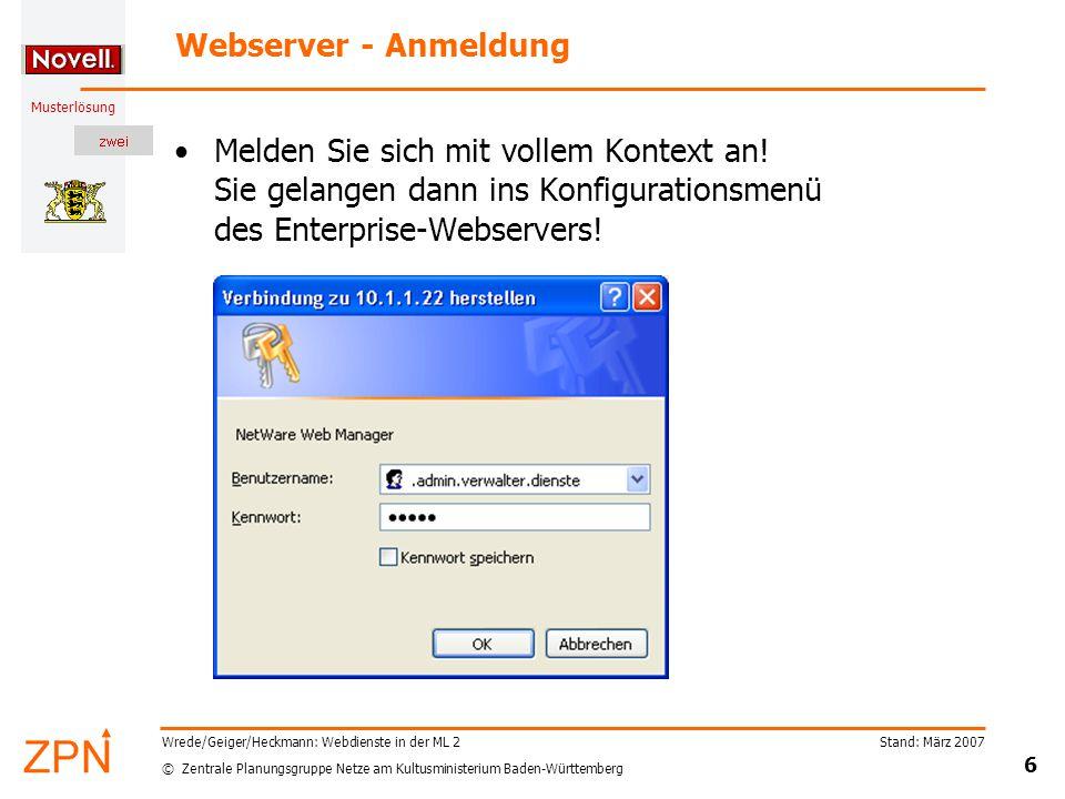 © Zentrale Planungsgruppe Netze am Kultusministerium Baden-Württemberg Musterlösung Stand: März 2007 6 Wrede/Geiger/Heckmann: Webdienste in der ML 2 Webserver - Anmeldung Melden Sie sich mit vollem Kontext an.