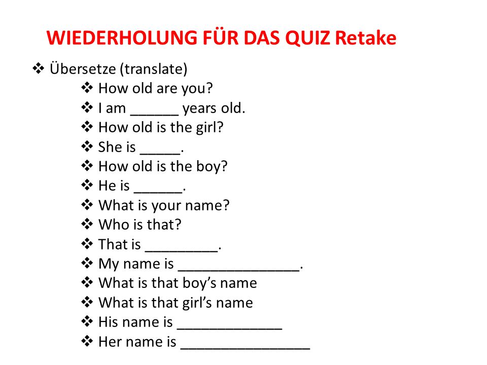 WIEDERHOLUNG FÜR DAS QUIZ Retake  Übersetze (translate)  How old are you?  I am ______ years old.  How old is the girl?  She is _____.  How old