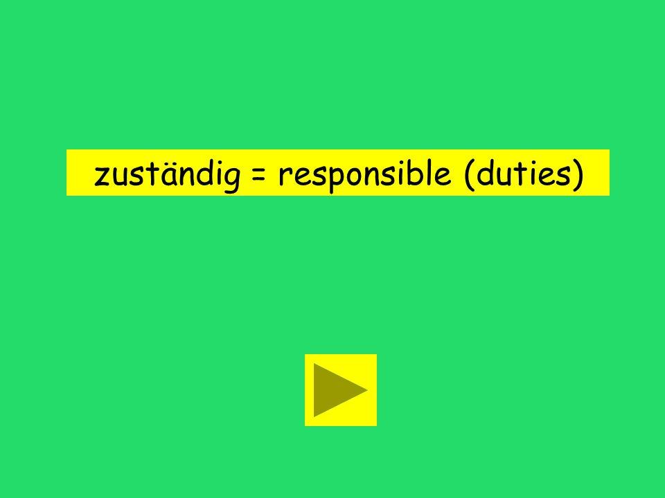 zuständig = responsible (duties)