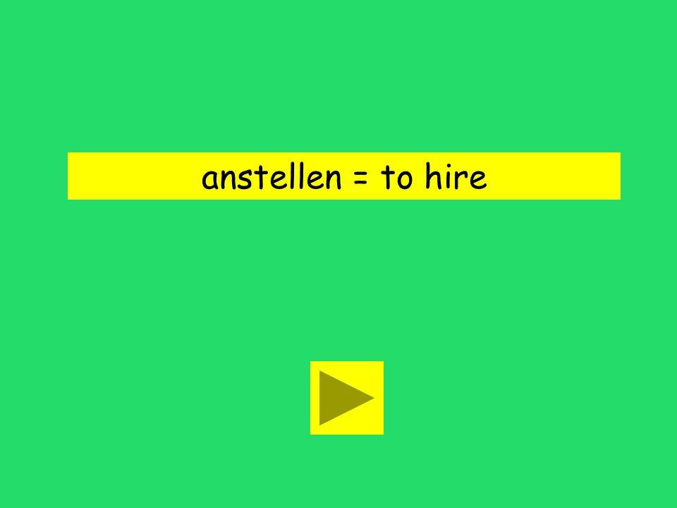 anstellen = to hire