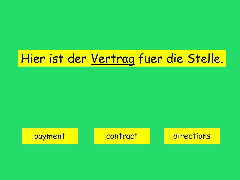 Hier ist der Vertrag fuer die Stelle. payment contractdirections