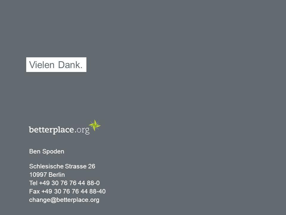 Schlesische Strasse 26 10997 Berlin Tel +49 30 76 76 44 88-0 Fax +49 30 76 76 44 88-40 change@betterplace.org Vielen Dank.