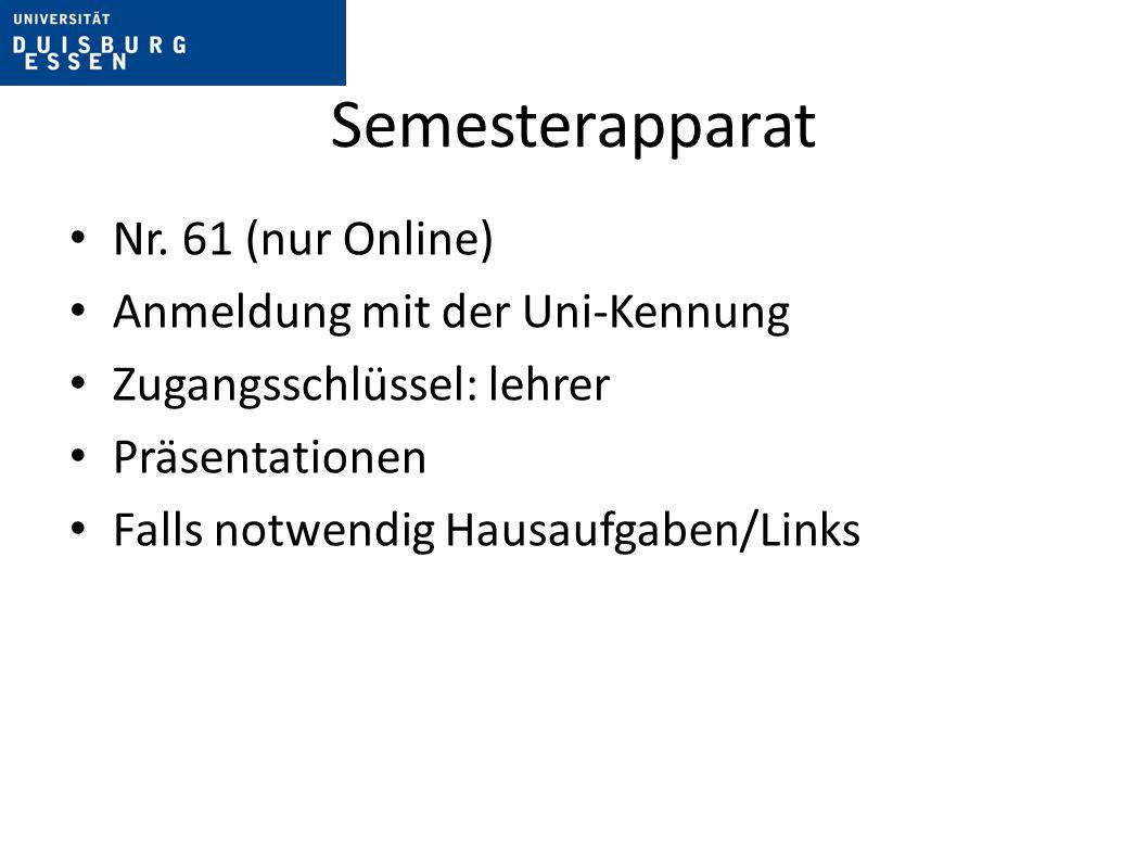 Semesterapparat Nr. 61 (nur Online) Anmeldung mit der Uni-Kennung Zugangsschlüssel: lehrer Präsentationen Falls notwendig Hausaufgaben/Links