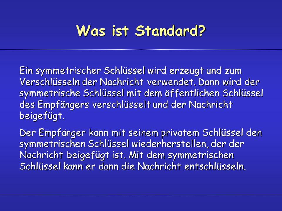 Was ist Standard? Ein symmetrischer Schlüssel wird erzeugt und zum Verschlüsseln der Nachricht verwendet. Dann wird der symmetrische Schlüssel mit dem