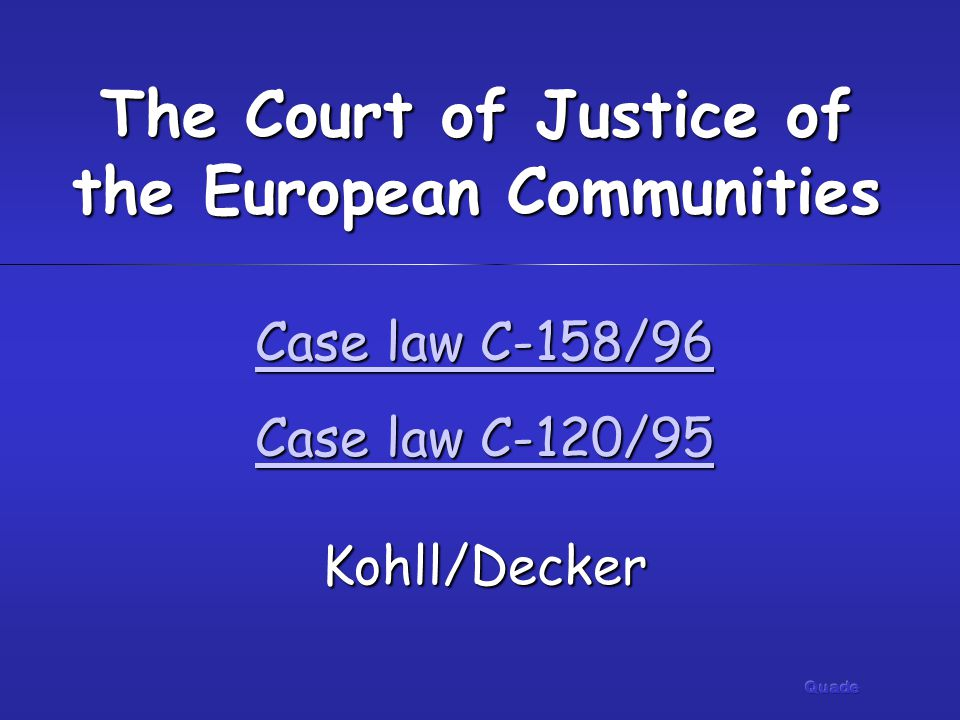 Case law C-158/96 Case law C-158/96 Case law C-120/95 Case law C-120/95 Kohll/Decker Case law C-120/95 The Court of Justice of the European Communitie