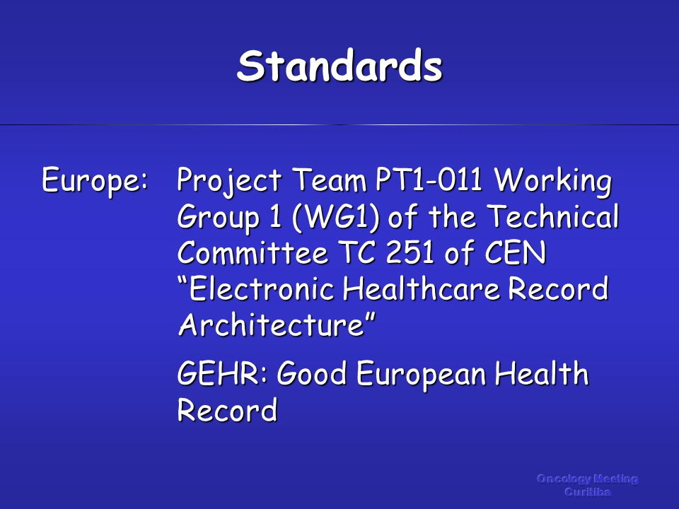 Europe:Project Team PT1-011 Working Group 1 (WG1) of the Technical Committee TC 251 of CEN Electronic Healthcare Record Architecture GEHR: Good European Health Record Standards