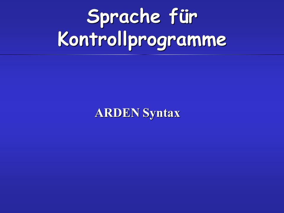 Sprache für Kontrollprogramme ARDEN Syntax