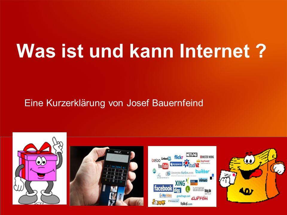Was ist und kann Internet Eine Kurzerklärung von Josef Bauernfeind