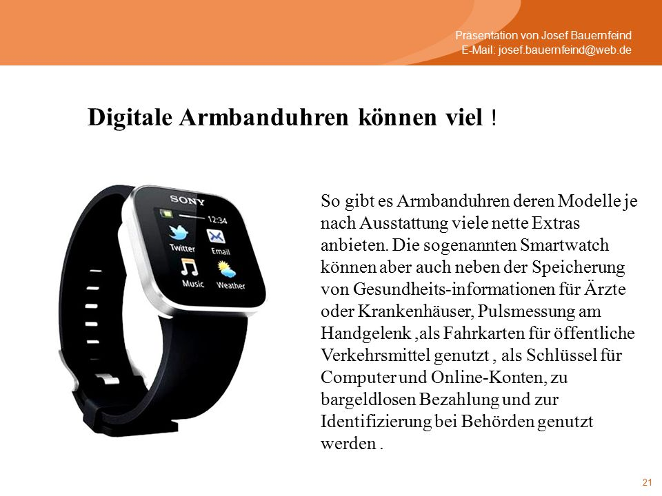 21 So gibt es Armbanduhren deren Modelle je nach Ausstattung viele nette Extras anbieten.