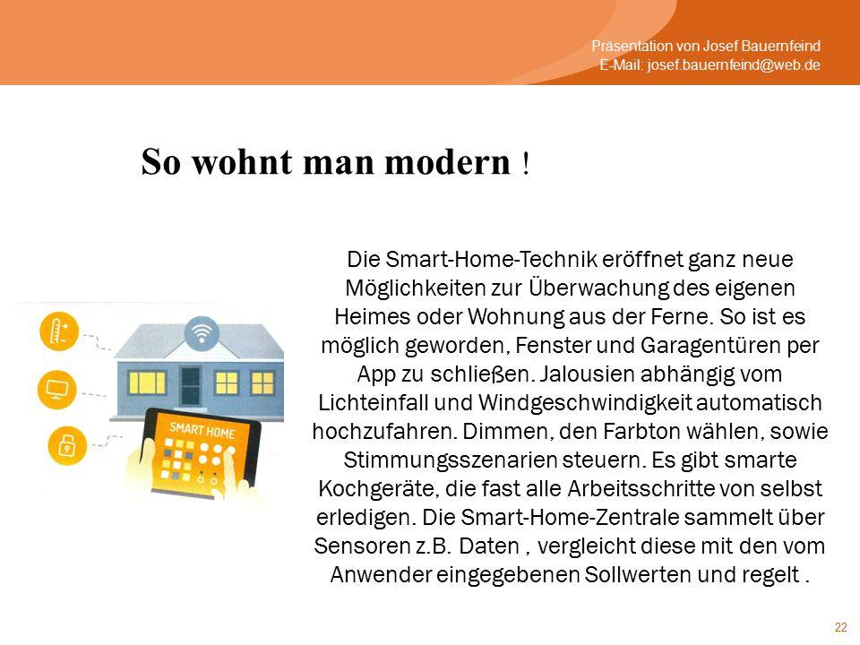 22 Die Smart-Home-Technik eröffnet ganz neue Möglichkeiten zur Überwachung des eigenen Heimes oder Wohnung aus der Ferne.