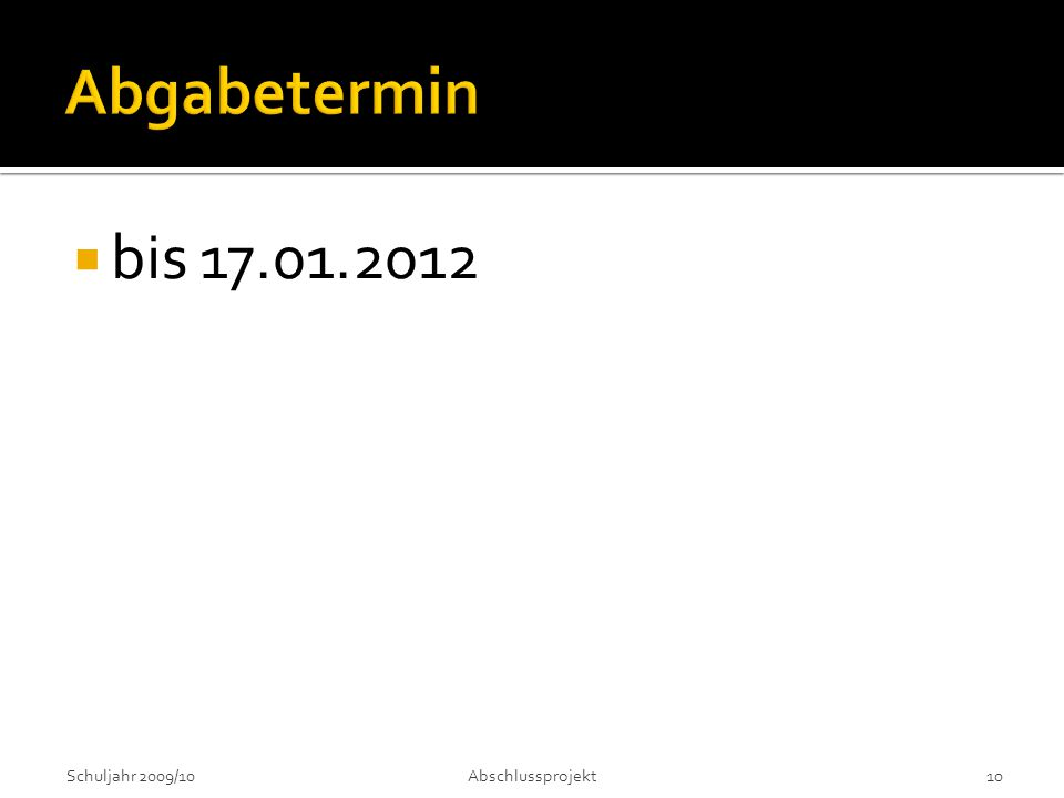 bis 17.01.2012 Schuljahr 2009/10Abschlussprojekt 10