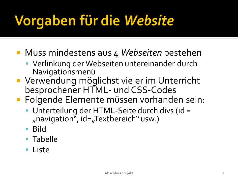 """ Muss mindestens aus 4 Webseiten bestehen  Verlinkung der Webseiten untereinander durch Navigationsmenü  Verwendung möglichst vieler im Unterricht besprochener HTML- und CSS-Codes  Folgende Elemente müssen vorhanden sein:  Unterteilung der HTML-Seite durch divs (id = """"navigation , id=""""Textbereich usw.)  Bild  Tabelle  Liste Abschlussprojekt 3"""