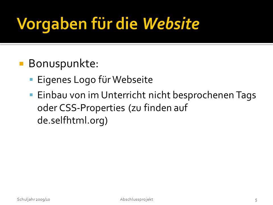  Bonuspunkte:  Eigenes Logo für Webseite  Einbau von im Unterricht nicht besprochenen Tags oder CSS-Properties (zu finden auf de.selfhtml.org) Schuljahr 2009/10Abschlussprojekt 5