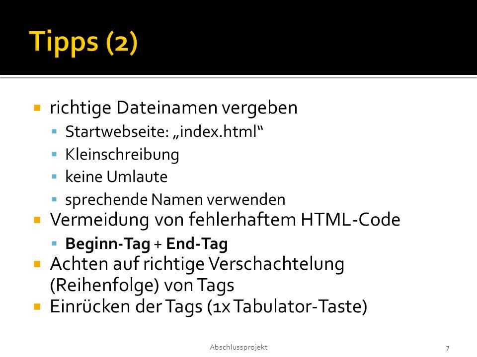 """ richtige Dateinamen vergeben  Startwebseite: """"index.html  Kleinschreibung  keine Umlaute  sprechende Namen verwenden  Vermeidung von fehlerhaftem HTML-Code  Beginn-Tag + End-Tag  Achten auf richtige Verschachtelung (Reihenfolge) von Tags  Einrücken der Tags (1x Tabulator-Taste) Abschlussprojekt 7"""