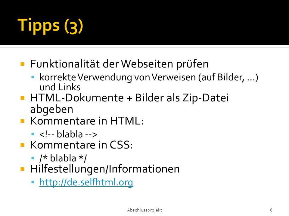  Funktionalität der Webseiten prüfen  korrekte Verwendung von Verweisen (auf Bilder, …) und Links  HTML-Dokumente + Bilder als Zip-Datei abgeben  Kommentare in HTML:   Kommentare in CSS:  /* blabla */  Hilfestellungen/Informationen  http://de.selfhtml.org http://de.selfhtml.org Abschlussprojekt 8