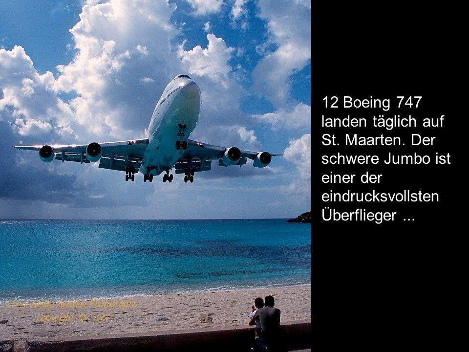 12 Boeing 747 landen täglich auf St. Maarten. Der schwere Jumbo ist einer der eindrucksvollsten Überflieger...